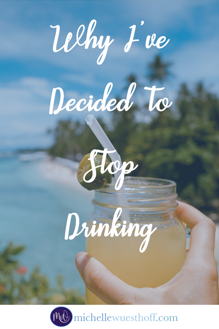 Why I\'ve Decided to Stop Drinking