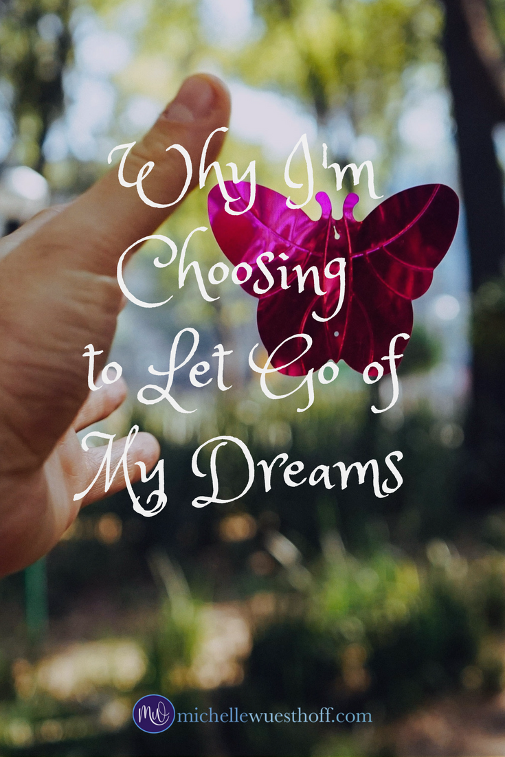Why I\'m Choosing to Let Go of My Dreams