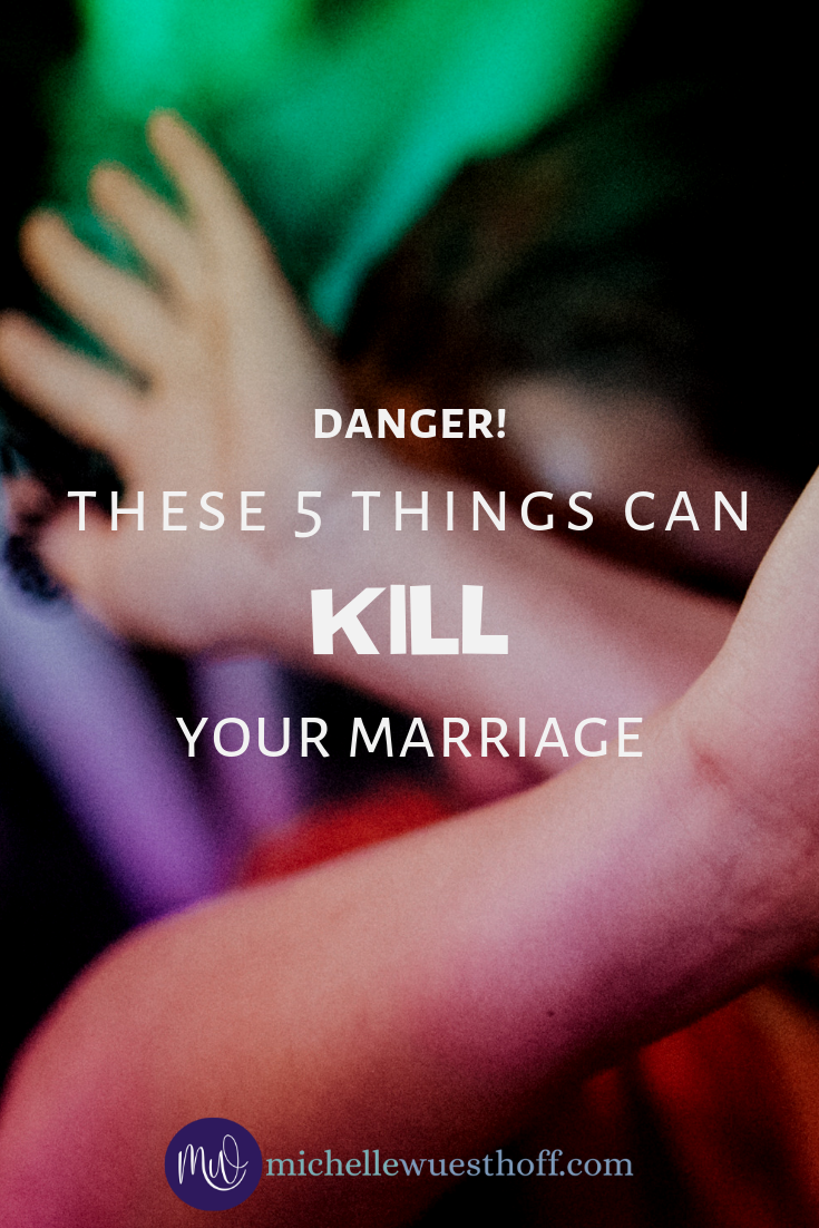 Danger! These 5 Things Can Kill Your Marriage