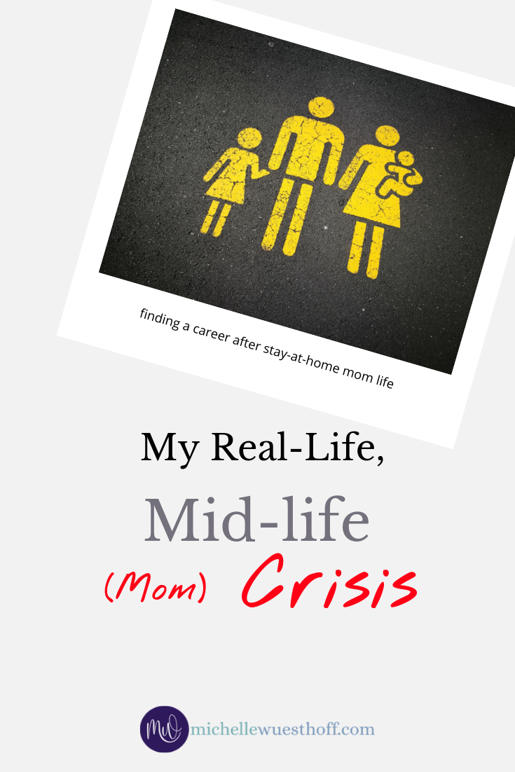 My Real-life, Mid-life (Mom) Crisis